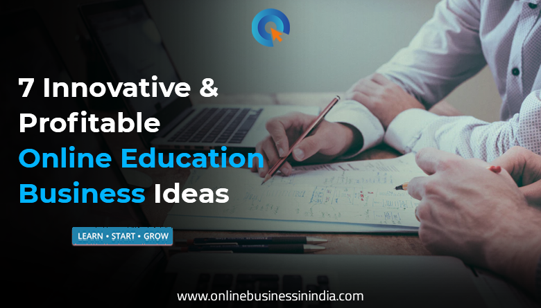 Innovative and Profitable Online Education Business Ideas in India