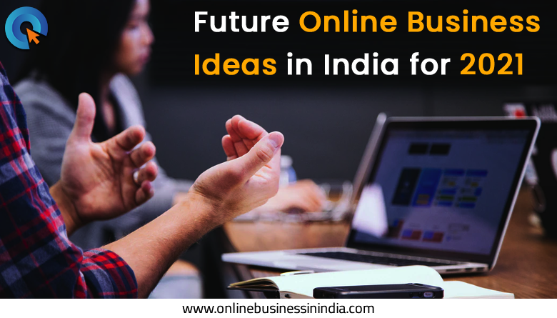 future online business ideas 2021