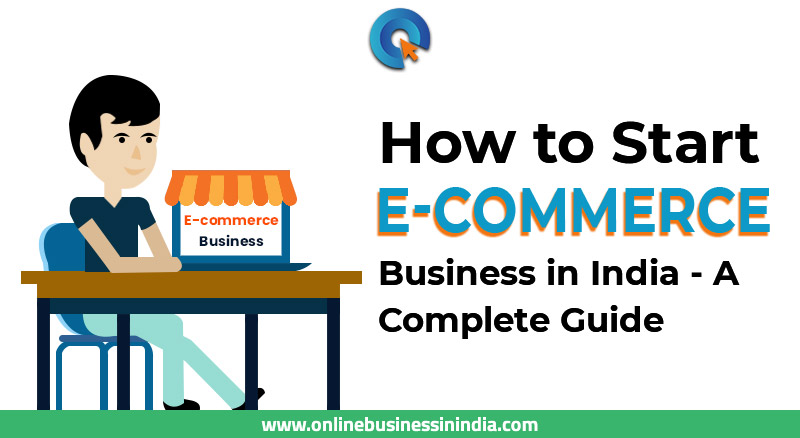 how to start an ecommerce business in india a complete guide